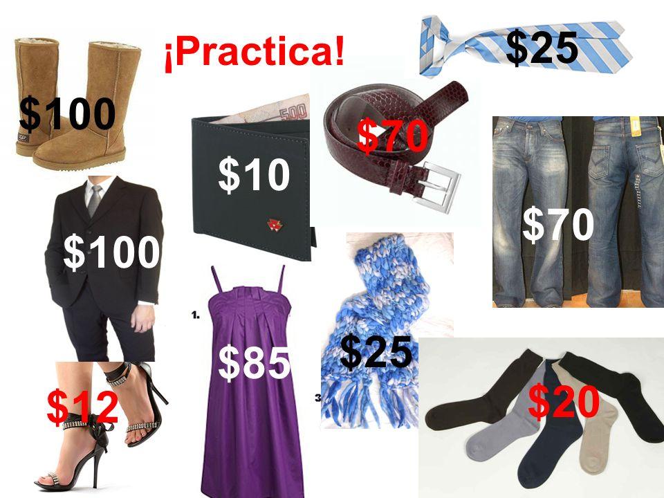 $100 $70 $12 $20 $85 $10 $25 $100 $70 $25 ¡Practica!
