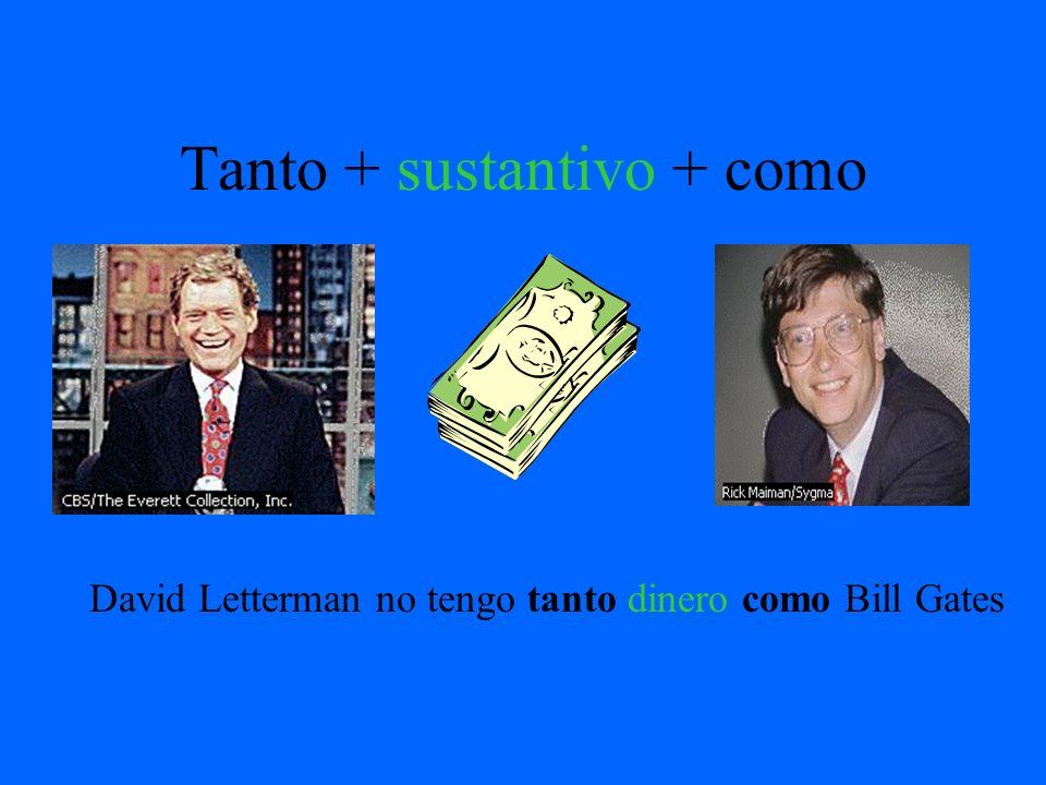 Tanto + sustantivo + como David Letterman no tengo tanto dinero como Bill Gates