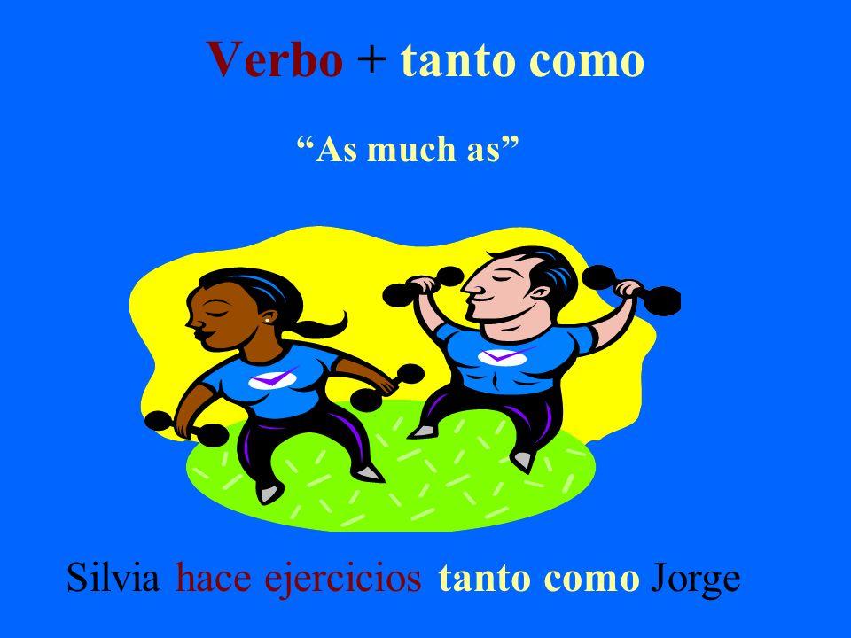 Verbo + tanto como Silvia hace ejercicios tanto como Jorge As much as