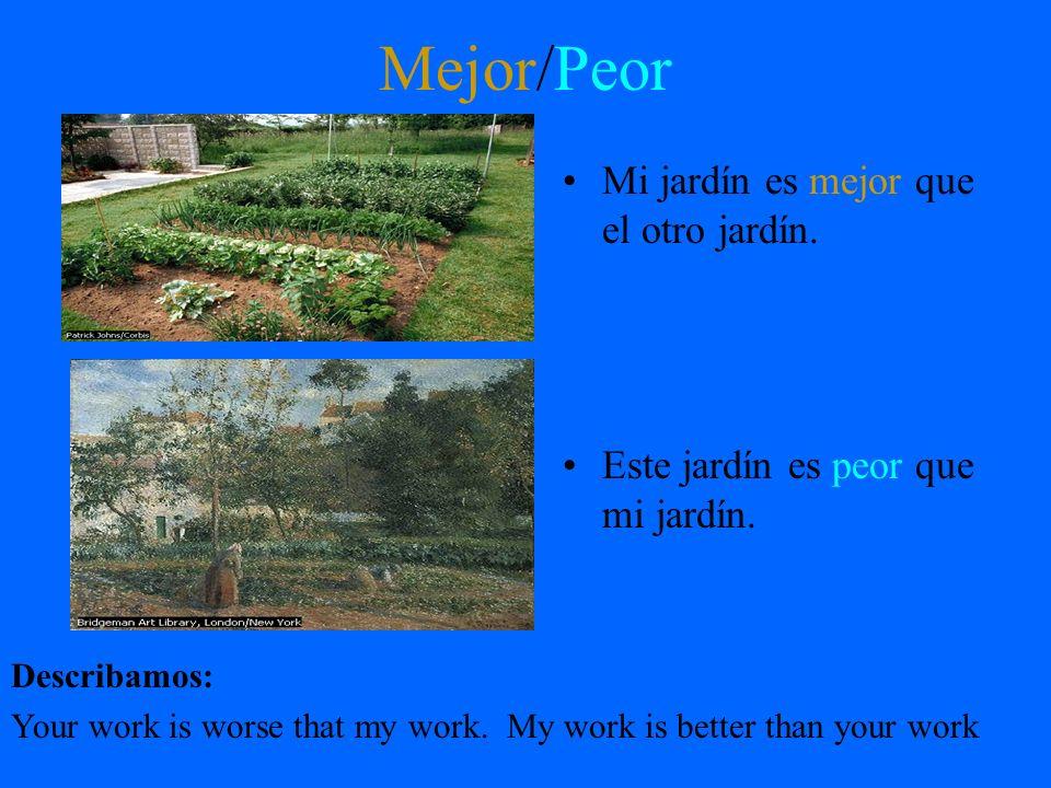 Mejor/Peor Mi jardín es mejor que el otro jardín.Este jardín es peor que mi jardín.