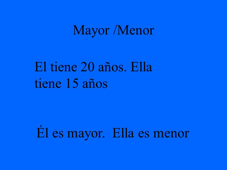 Menor and mayor – to compare differences in age or status.
