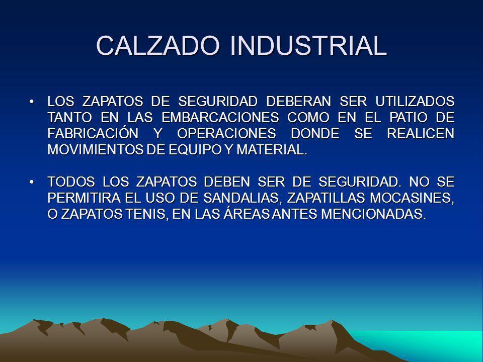 CALZADO INDUSTRIAL LOS ZAPATOS DE SEGURIDAD DEBERAN SER UTILIZADOS TANTO EN LAS EMBARCACIONES COMO EN EL PATIO DE FABRICACIÓN Y OPERACIONES DONDE SE R