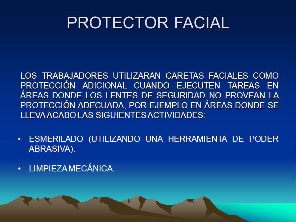 PROTECTOR FACIAL ESMERILADO (UTILIZANDO UNA HERRAMIENTA DE PODER ABRASIVA). LIMPIEZA MECÁNICA. LOS TRABAJADORES UTILIZARAN CARETAS FACIALES COMO PROTE