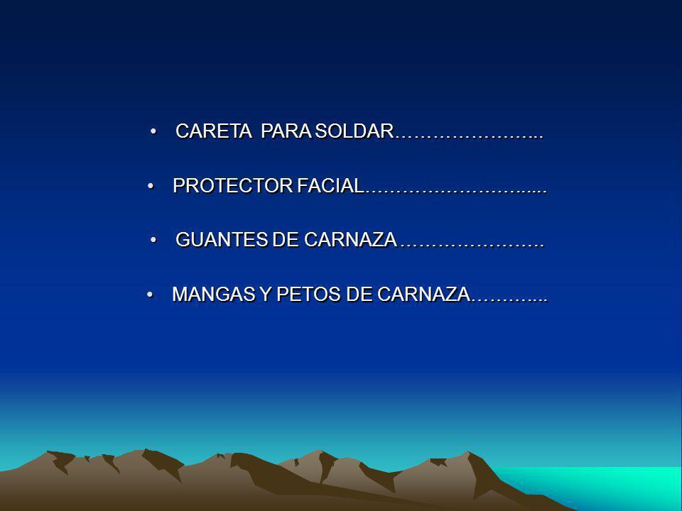 CARETA PARA SOLDAR…………………...CARETA PARA SOLDAR…………………... PROTECTOR FACIAL……………………......PROTECTOR FACIAL……………………...... GUANTES DE CARNAZA …………………..GUAN