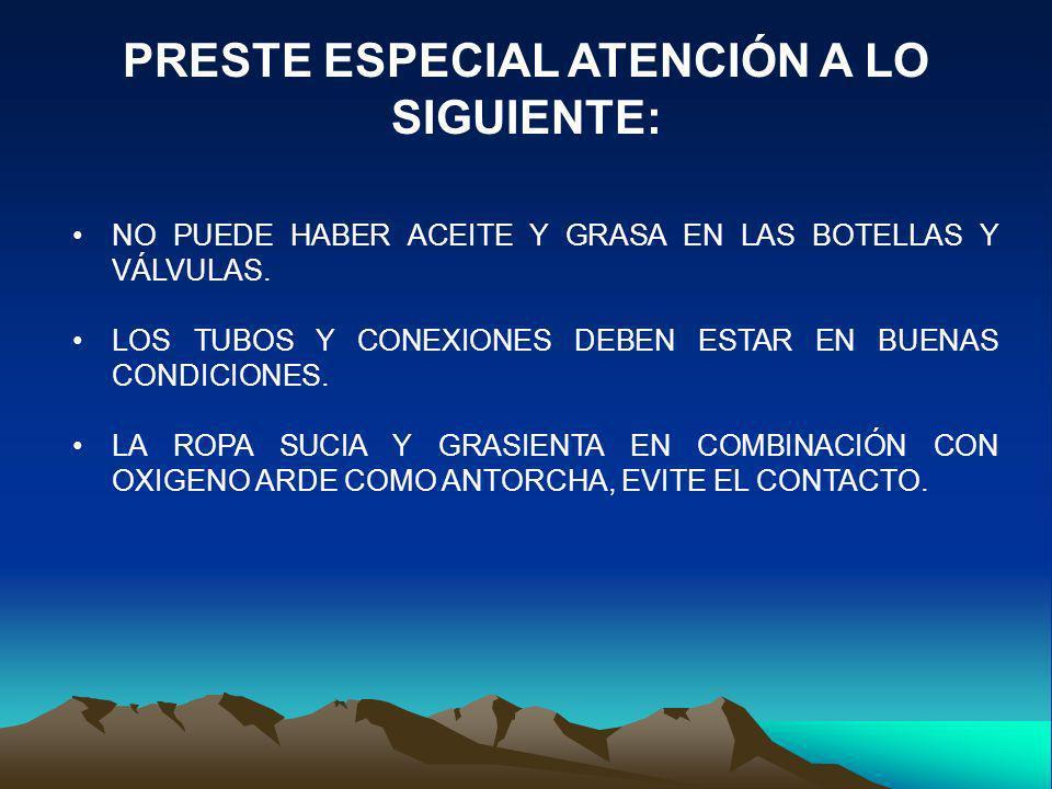 PRESTE ESPECIAL ATENCIÓN A LO SIGUIENTE: NO PUEDE HABER ACEITE Y GRASA EN LAS BOTELLAS Y VÁLVULAS. LOS TUBOS Y CONEXIONES DEBEN ESTAR EN BUENAS CONDIC
