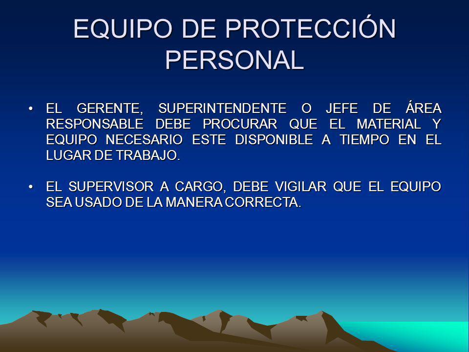 EQUIPO DE PROTECCIÓN PERSONAL EL GERENTE, SUPERINTENDENTE O JEFE DE ÁREA RESPONSABLE DEBE PROCURAR QUE EL MATERIAL Y EQUIPO NECESARIO ESTE DISPONIBLE