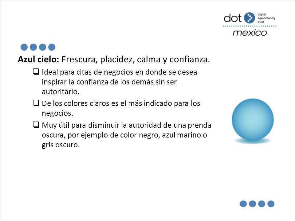 Azul cielo: Frescura, placidez, calma y confianza. Ideal para citas de negocios en donde se desea inspirar la confianza de los demás sin ser autoritar