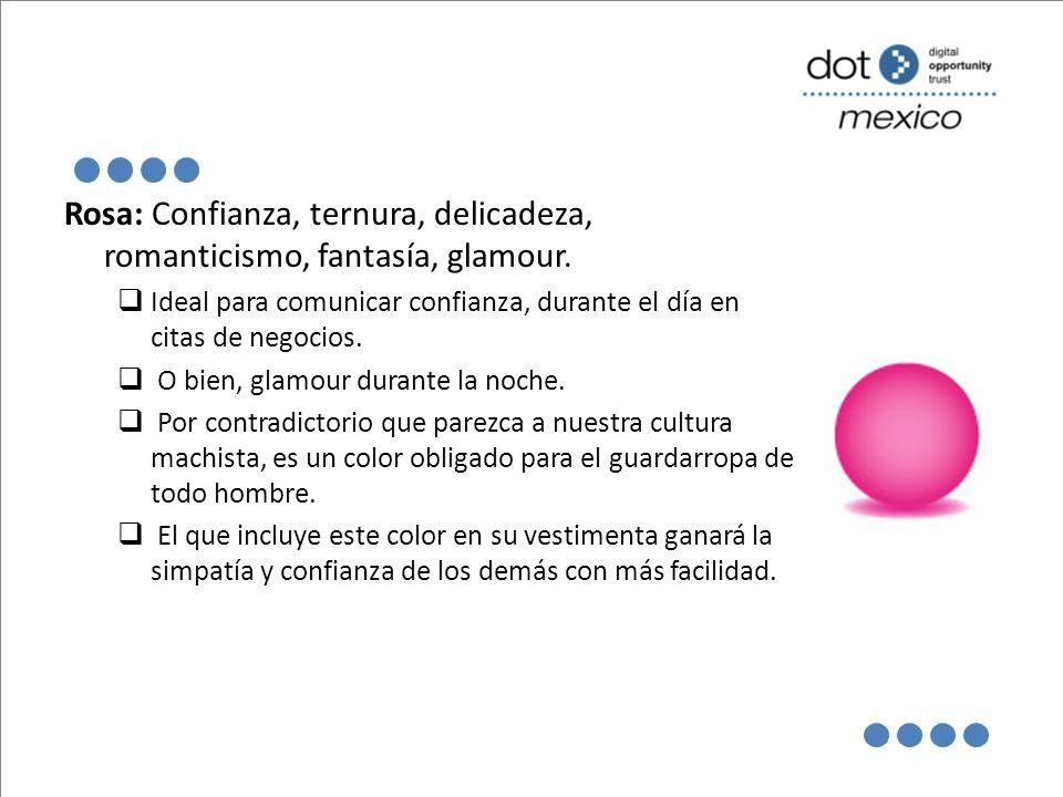 Rosa: Confianza, ternura, delicadeza, romanticismo, fantasía, glamour.