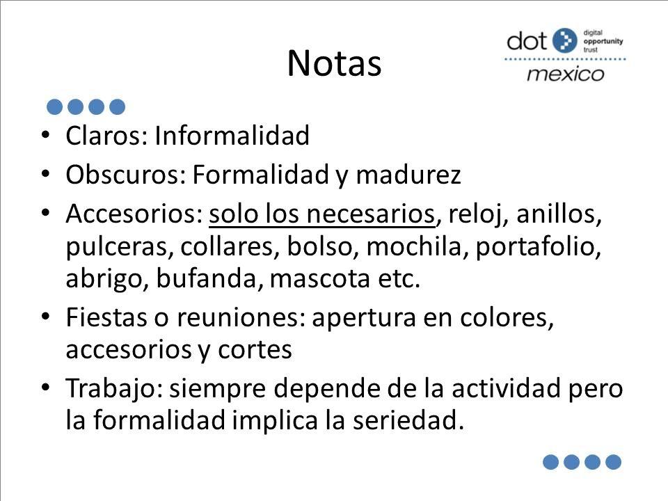 Notas Claros: Informalidad Obscuros: Formalidad y madurez Accesorios: solo los necesarios, reloj, anillos, pulceras, collares, bolso, mochila, portafolio, abrigo, bufanda, mascota etc.