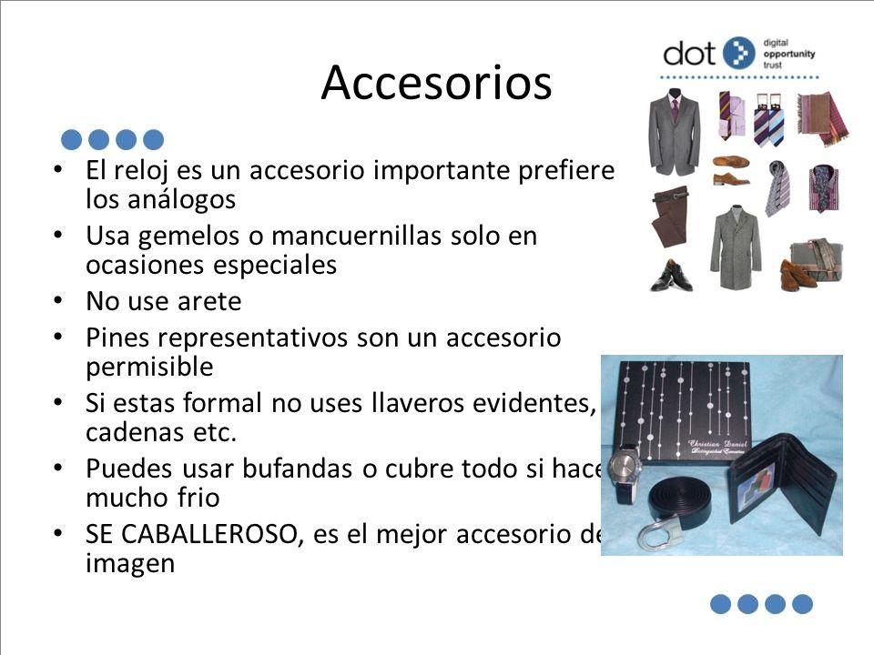 Accesorios El reloj es un accesorio importante prefiere los análogos Usa gemelos o mancuernillas solo en ocasiones especiales No use arete Pines repre