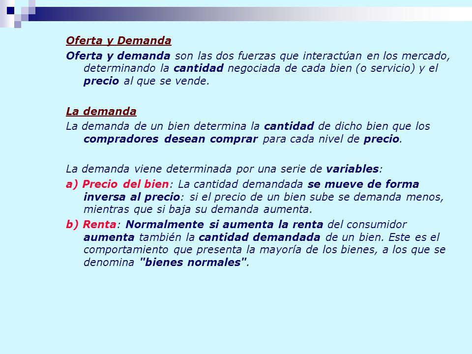 Oferta y Demanda Oferta y demanda son las dos fuerzas que interactúan en los mercado, determinando la cantidad negociada de cada bien (o servicio) y e
