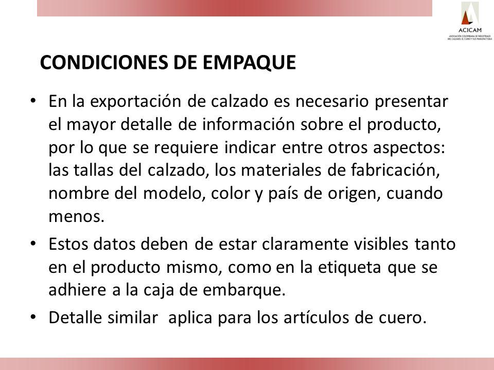 CONDICIONES DE EMPAQUE En la exportación de calzado es necesario presentar el mayor detalle de información sobre el producto, por lo que se requiere i