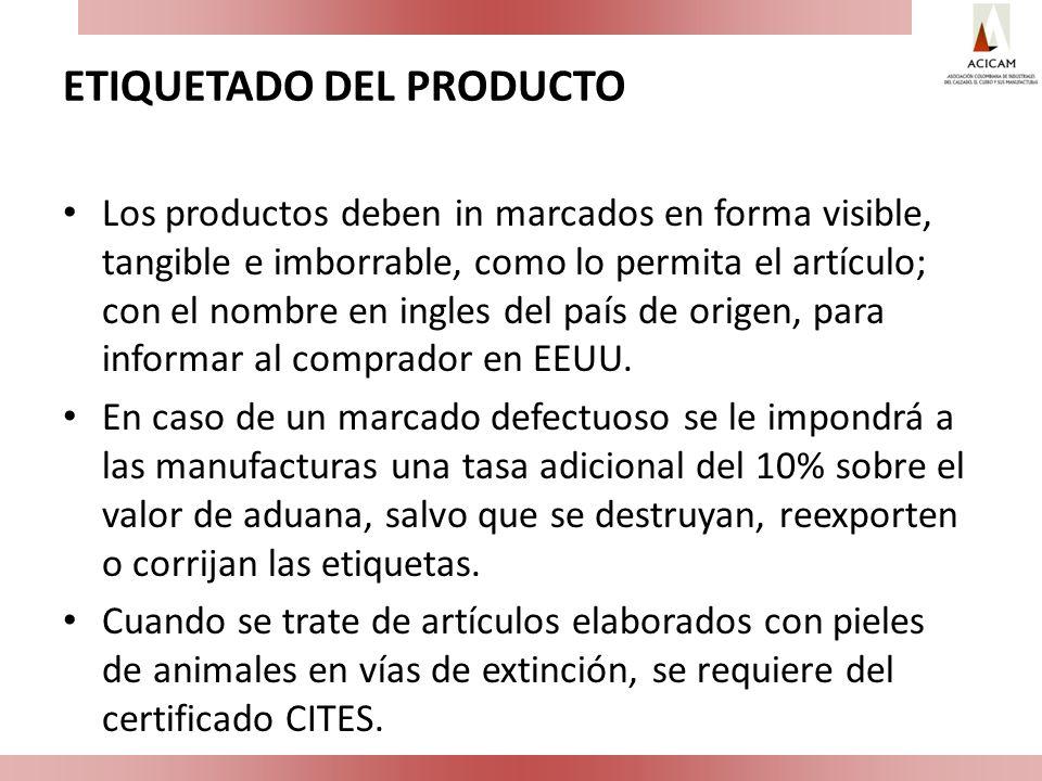 ETIQUETADO DEL PRODUCTO Los productos deben in marcados en forma visible, tangible e imborrable, como lo permita el artículo; con el nombre en ingles