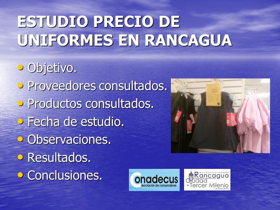 ESTUDIO PRECIO DE UNIFORMES EN RANCAGUA Objetivo. Objetivo. Proveedores consultados. Proveedores consultados. Productos consultados. Productos consult