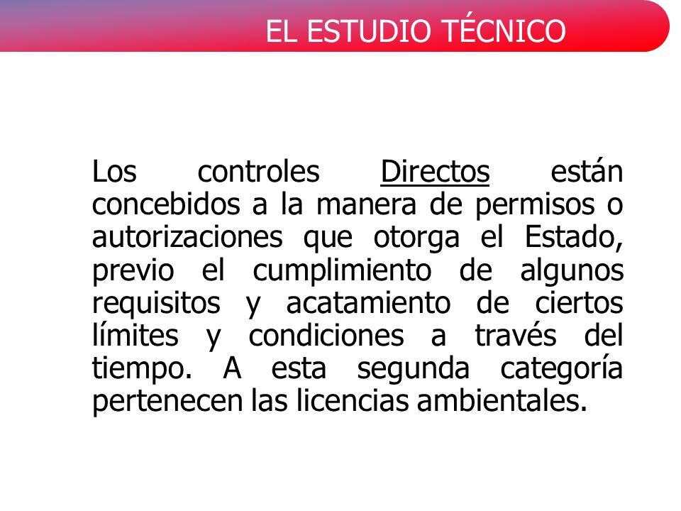 EL ESTUDIO TÉCNICO Los controles Directos están concebidos a la manera de permisos o autorizaciones que otorga el Estado, previo el cumplimiento de algunos requisitos y acatamiento de ciertos límites y condiciones a través del tiempo.