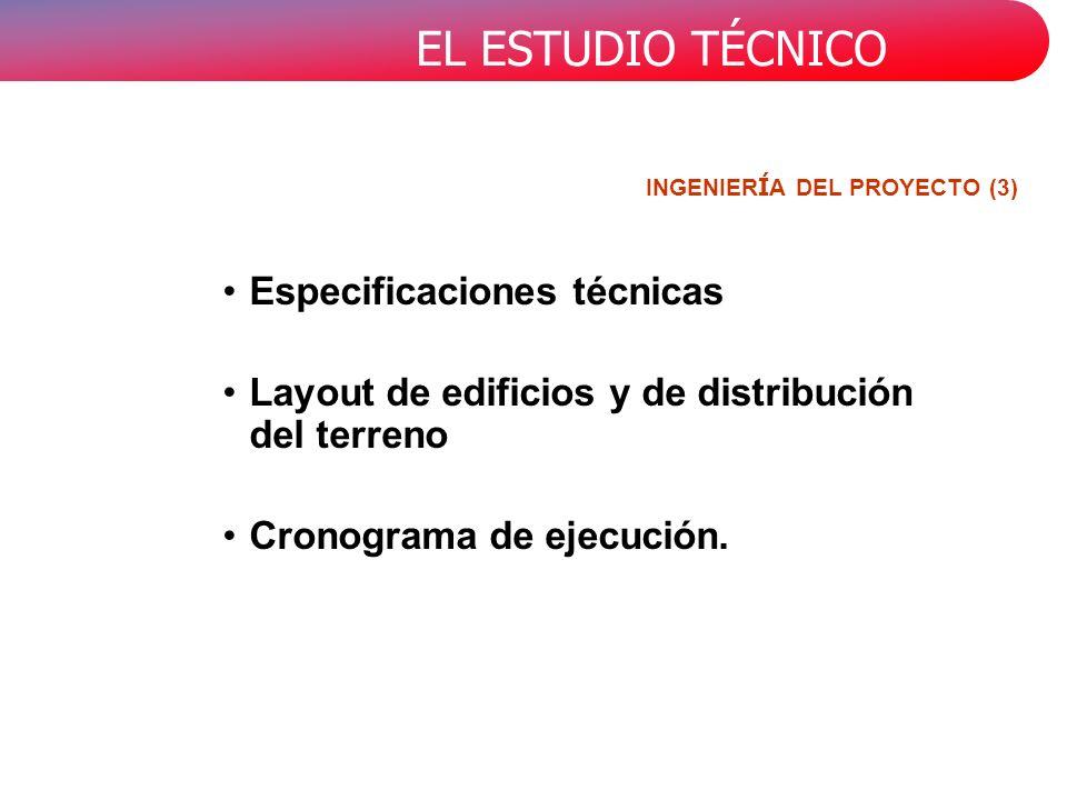 EL ESTUDIO TÉCNICO Especificaciones técnicas Layout de edificios y de distribución del terreno Cronograma de ejecución. INGENIER Í A DEL PROYECTO (3)