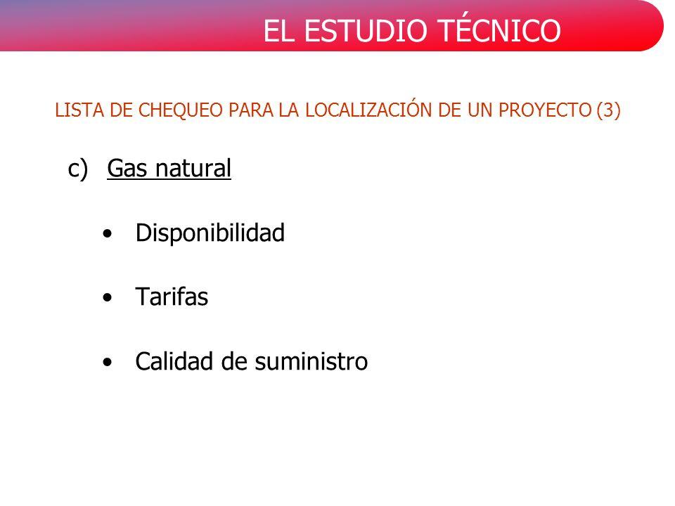 EL ESTUDIO TÉCNICO LISTA DE CHEQUEO PARA LA LOCALIZACIÓN DE UN PROYECTO (3) c)Gas natural Disponibilidad Tarifas Calidad de suministro