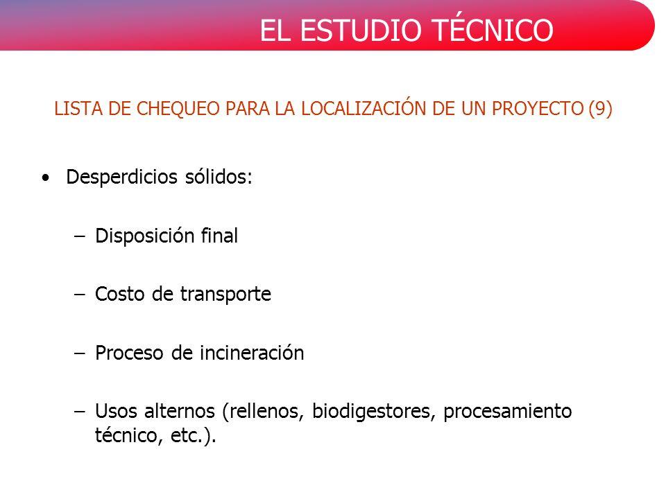 EL ESTUDIO TÉCNICO Desperdicios sólidos: –Disposición final –Costo de transporte –Proceso de incineración –Usos alternos (rellenos, biodigestores, procesamiento técnico, etc.).