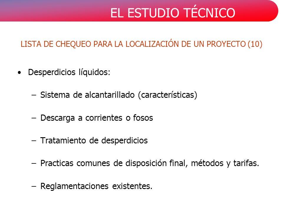 EL ESTUDIO TÉCNICO Desperdicios líquidos: –Sistema de alcantarillado (características) –Descarga a corrientes o fosos –Tratamiento de desperdicios –Pr