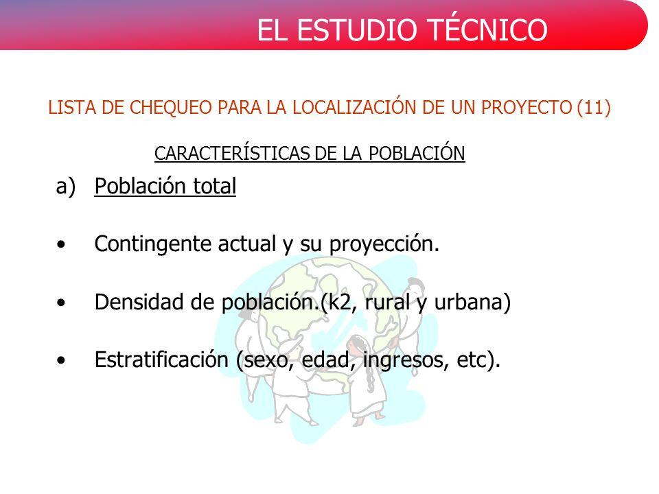 EL ESTUDIO TÉCNICO a)Población total Contingente actual y su proyección. Densidad de población.(k2, rural y urbana) Estratificación (sexo, edad, ingre