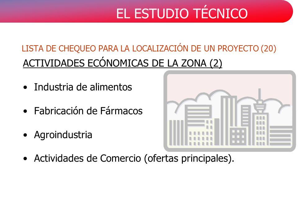 EL ESTUDIO TÉCNICO ACTIVIDADES ECÓNOMICAS DE LA ZONA (2) Industria de alimentos Fabricación de Fármacos Agroindustria Actividades de Comercio (ofertas principales).