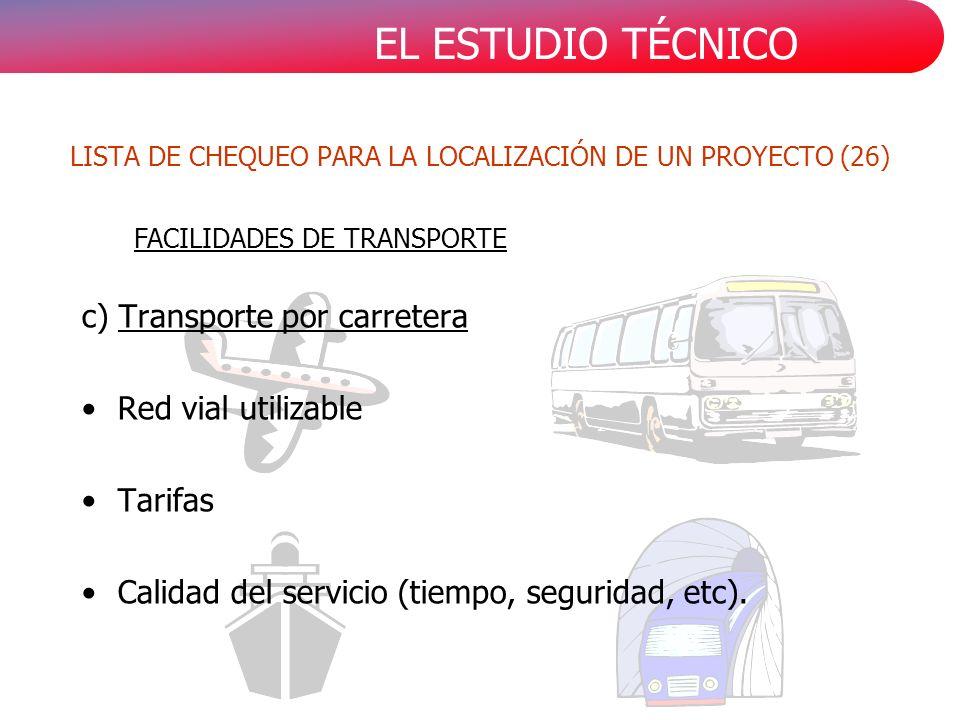 EL ESTUDIO TÉCNICO c) Transporte por carretera Red vial utilizable Tarifas Calidad del servicio (tiempo, seguridad, etc).