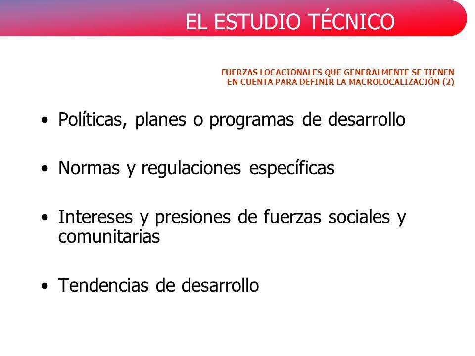 EL ESTUDIO TÉCNICO FUERZAS LOCACIONALES QUE GENERALMENTE SE TIENEN EN CUENTA PARA DEFINIR LA MACROLOCALIZACIÓN (2) Políticas, planes o programas de de