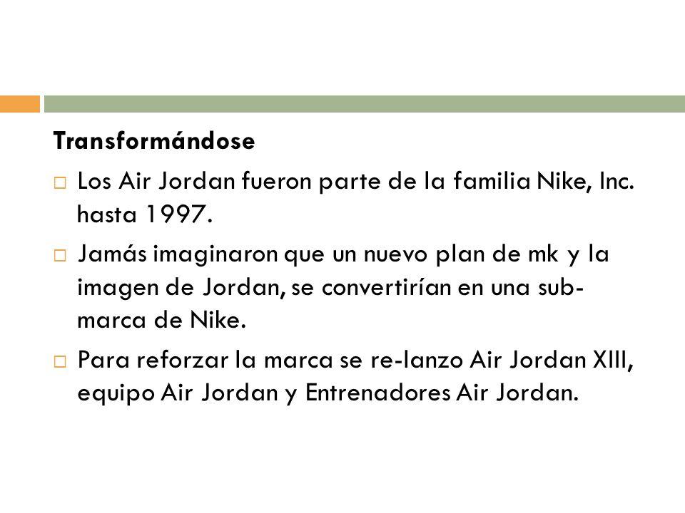 Transformándose Los Air Jordan fueron parte de la familia Nike, Inc. hasta 1997. Jamás imaginaron que un nuevo plan de mk y la imagen de Jordan, se co