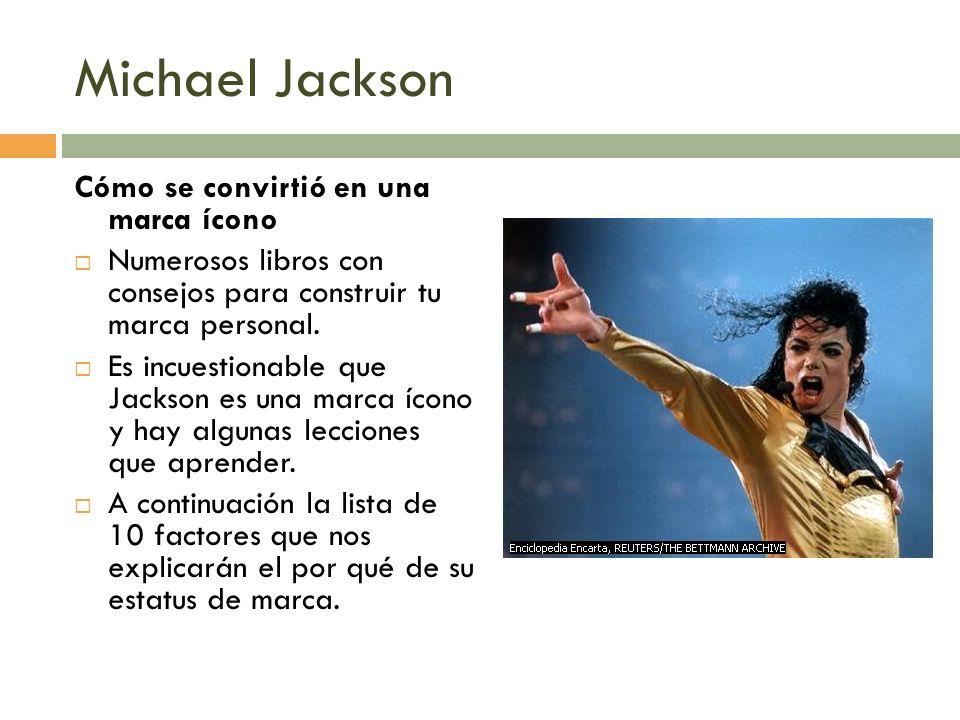 Michael Jackson Cómo se convirtió en una marca ícono Numerosos libros con consejos para construir tu marca personal. Es incuestionable que Jackson es
