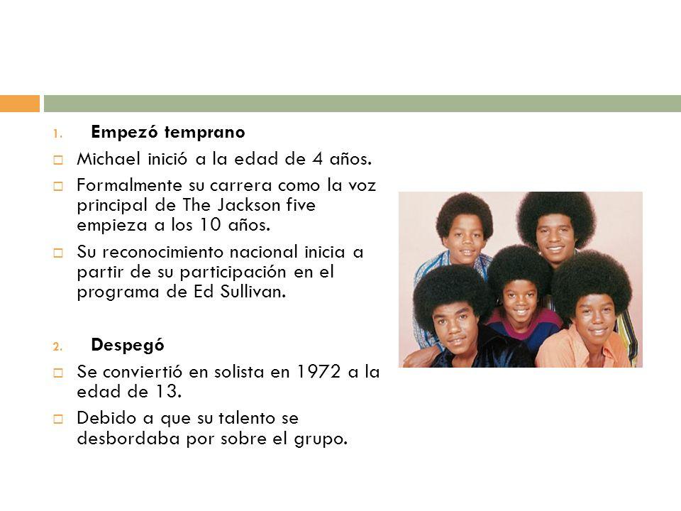 1. Empezó temprano Michael inició a la edad de 4 años. Formalmente su carrera como la voz principal de The Jackson five empieza a los 10 años. Su reco