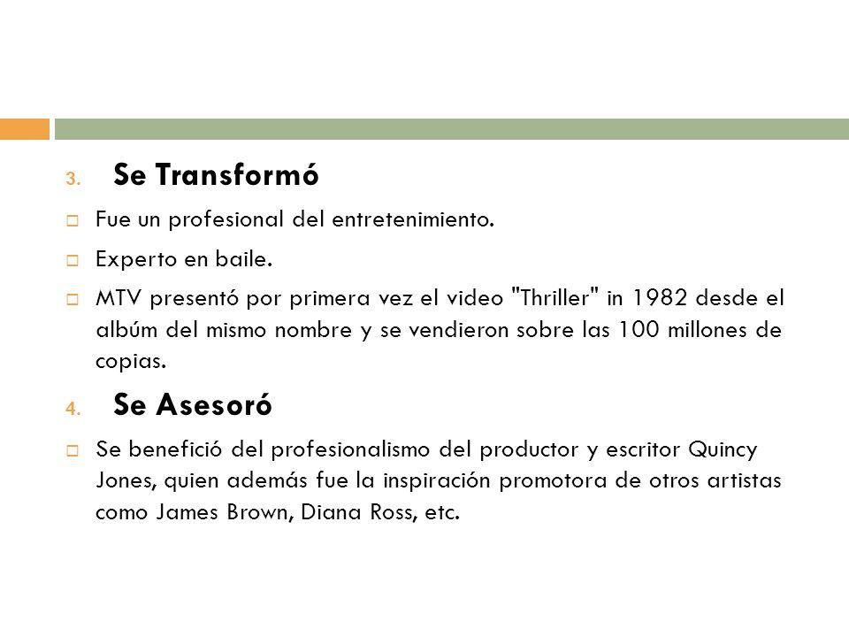 3. Se Transformó Fue un profesional del entretenimiento. Experto en baile. MTV presentó por primera vez el video