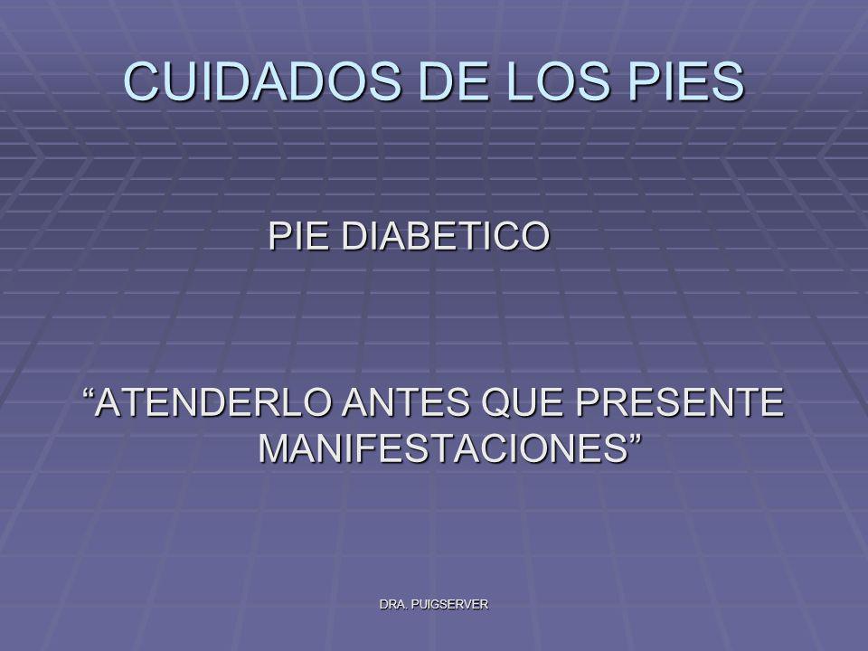 DRA. PUIGSERVER CUIDADOS DE LOS PIES PIE DIABETICO PIE DIABETICO ATENDERLO ANTES QUE PRESENTE MANIFESTACIONES