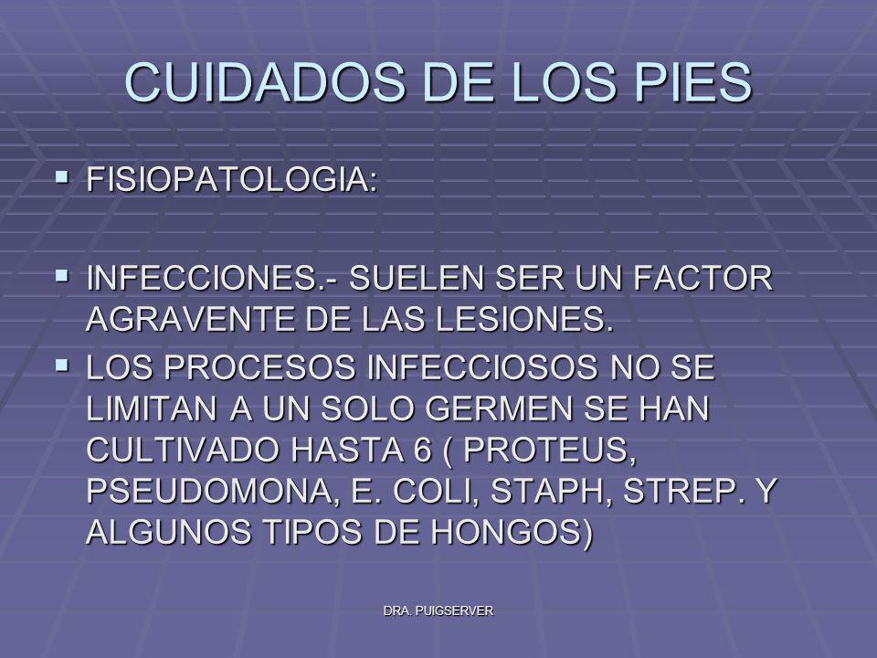 DRA. PUIGSERVER CUIDADOS DE LOS PIES FISIOPATOLOGIA: FISIOPATOLOGIA: INFECCIONES.- SUELEN SER UN FACTOR AGRAVENTE DE LAS LESIONES. INFECCIONES.- SUELE