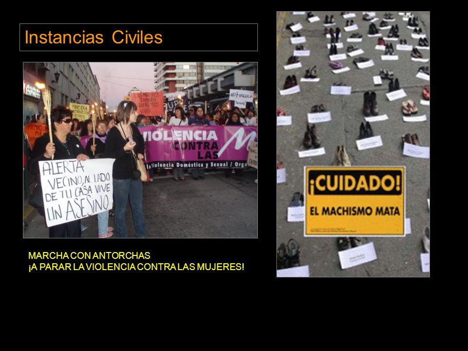 MARCHA CON ANTORCHAS ¡A PARAR LA VIOLENCIA CONTRA LAS MUJERES! Instancias Civiles