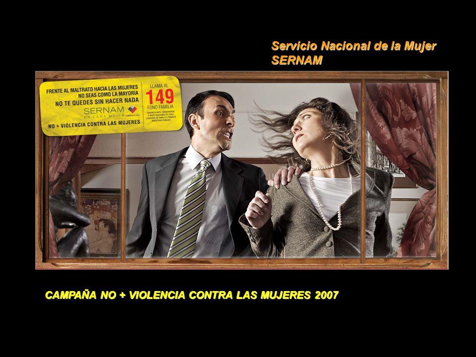 CAMPAÑA NO + VIOLENCIA CONTRA LAS MUJERES 2007 Servicio Nacional de la Mujer SERNAM