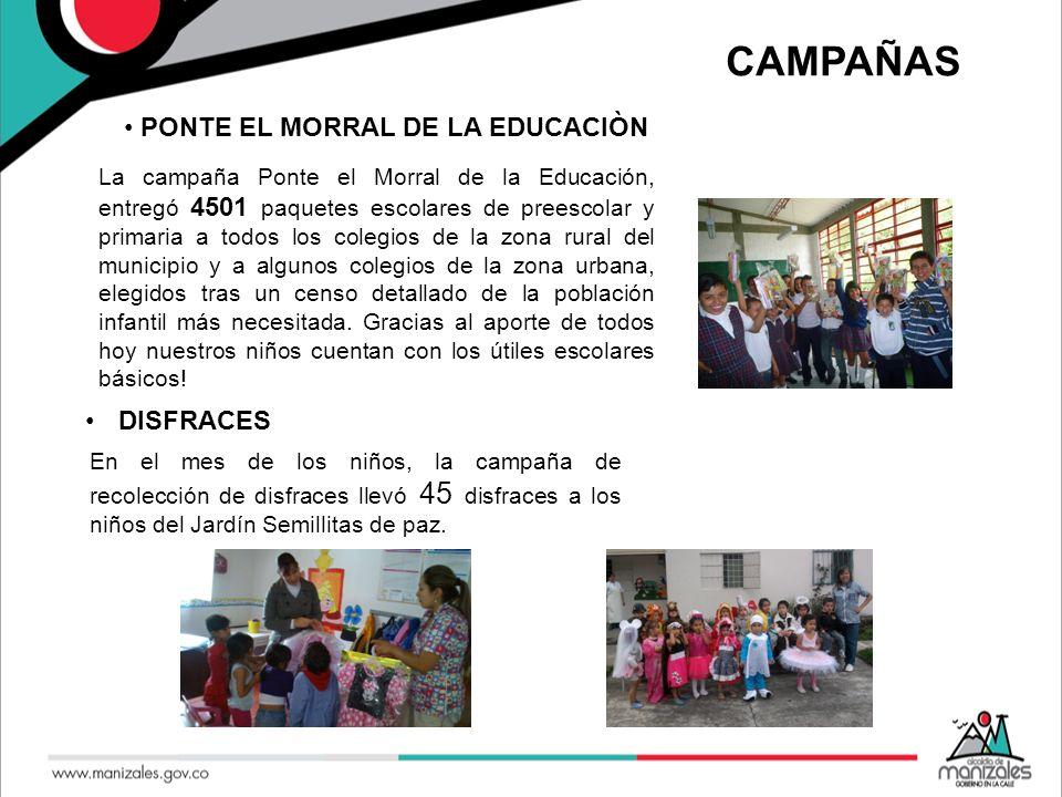 CAMPAÑAS PONTE EL MORRAL DE LA EDUCACIÒN La campaña Ponte el Morral de la Educación, entregó 4501 paquetes escolares de preescolar y primaria a todos