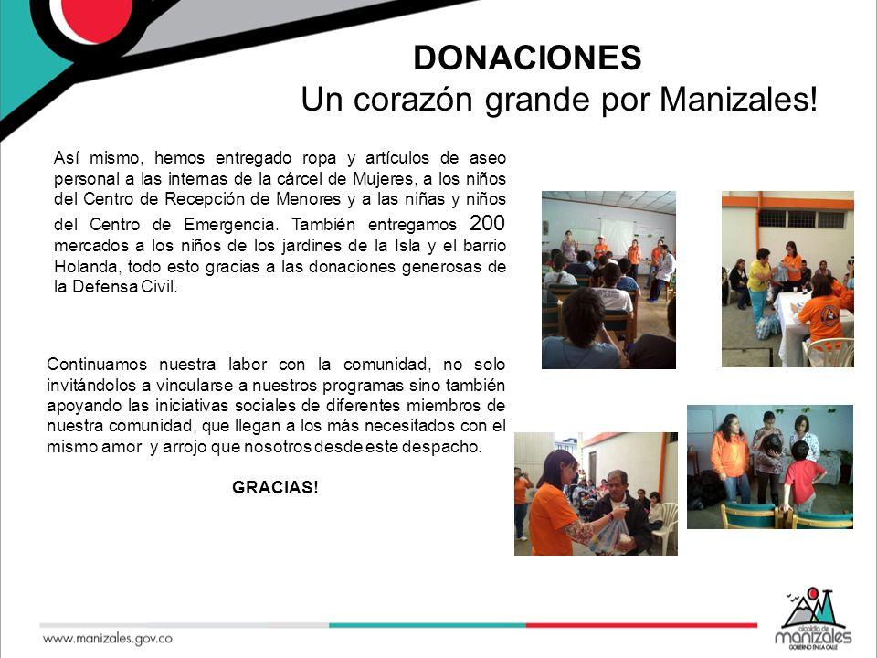 DONACIONES Un corazón grande por Manizales! Así mismo, hemos entregado ropa y artículos de aseo personal a las internas de la cárcel de Mujeres, a los