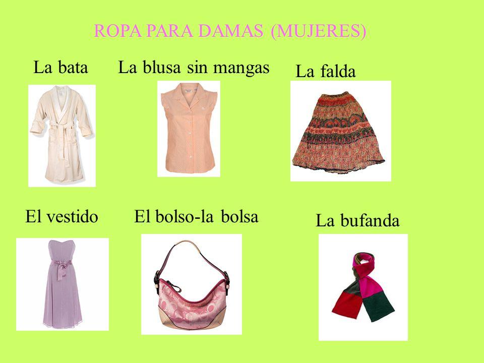 ROPA PARA DAMAS (MUJERES) La bataLa blusa sin mangas La falda El vestidoEl bolso-la bolsa La bufanda