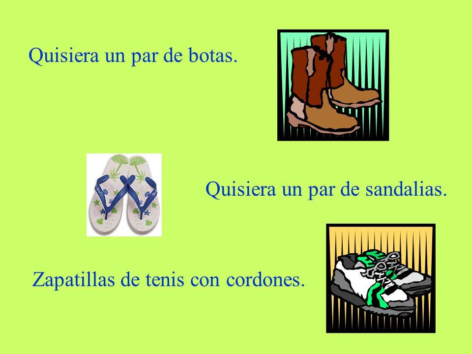 Quisiera un par de botas. Quisiera un par de sandalias. Zapatillas de tenis con cordones.