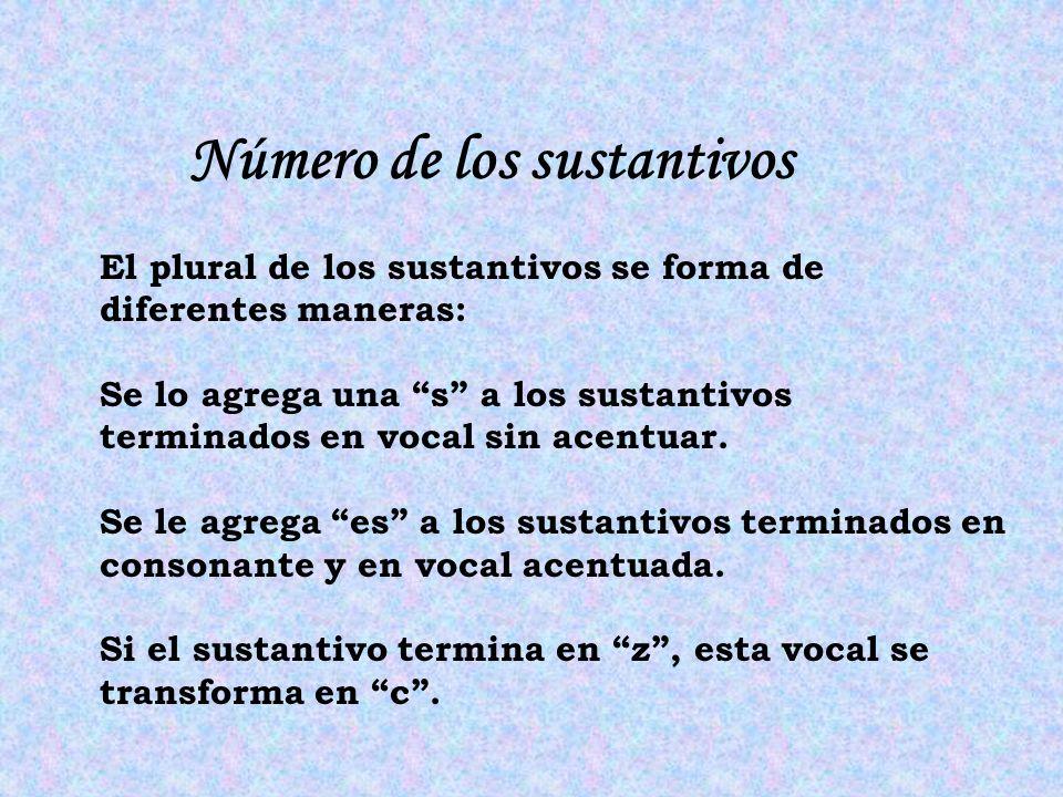 Número de los sustantivos El plural de los sustantivos se forma de diferentes maneras: Se lo agrega una s a los sustantivos terminados en vocal sin acentuar.