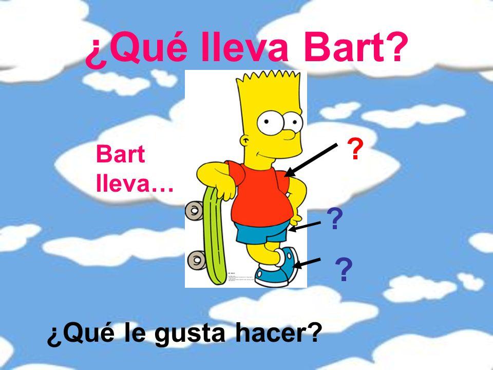 ¿Qué lleva Bart? Bart lleva… ? ? ? ¿Qué le gusta hacer?
