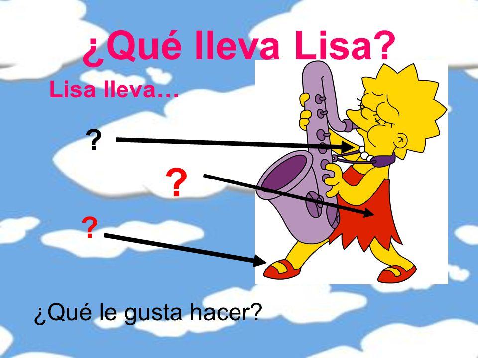 ¿Qué lleva Lisa? Lisa lleva… ? ? ? ¿Qué le gusta hacer?