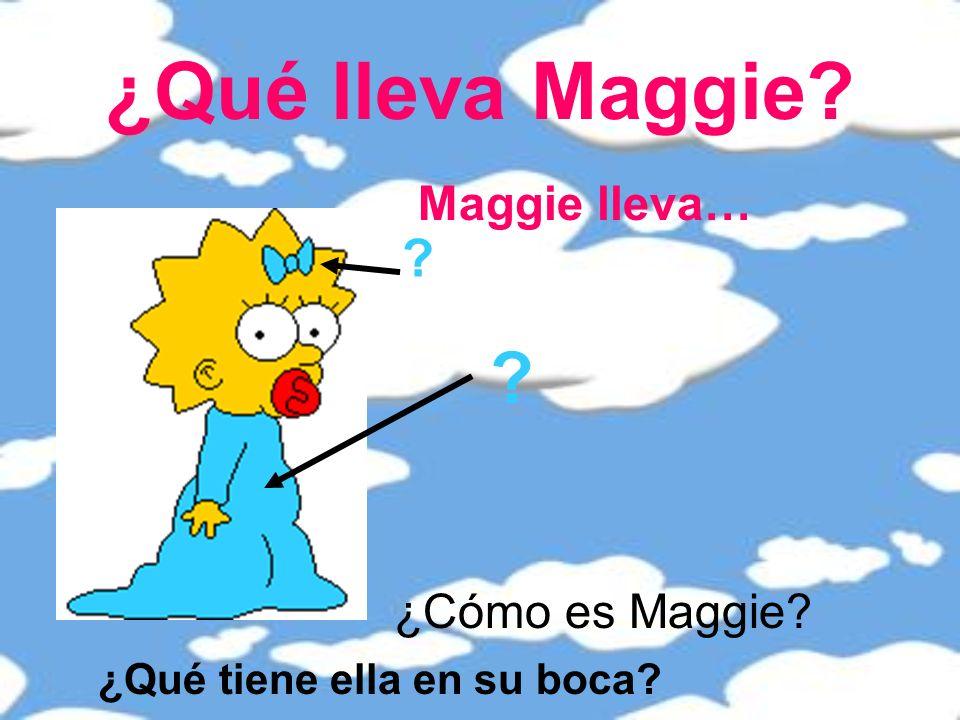 ¿Qué lleva Maggie? Maggie lleva… ? ¿Qué tiene ella en su boca? ? ¿Cómo es Maggie?