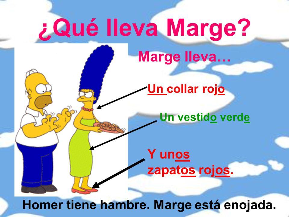 ¿Qué lleva Marge.Marge lleva… Un collar rojo Un vestido verde Y unos zapatos rojos.