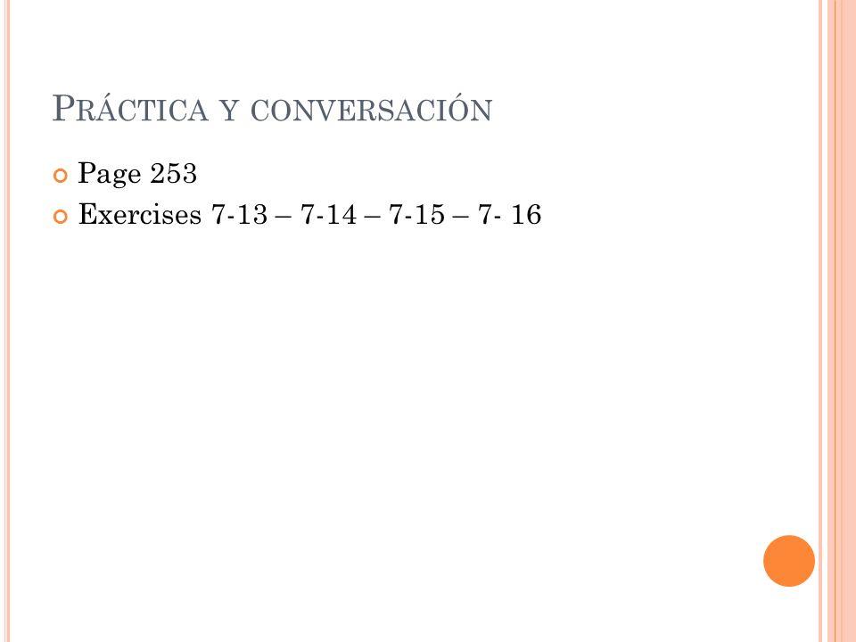 P RÁCTICA Y CONVERSACIÓN Page 253 Exercises 7-13 – 7-14 – 7-15 – 7- 16