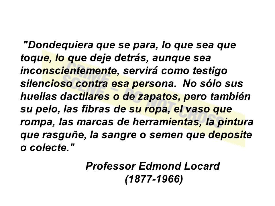 PRINCIPIO DE TRANSFERENCIA DE LOCARD TODO CONTACTO CON UN OBJETO U OTRA PERSONA PRODUCE UN INTERCAMBIO DE EVIDENCIA FÍSICA - Edmond Locard