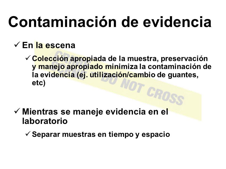 Tipos de Contaminación Contaminación cruzada con otras piezas de evidencia Contaminación por investigadores de la escena del crimen (sus fluídos corporales) Contaminación bacteriana Contaminación química