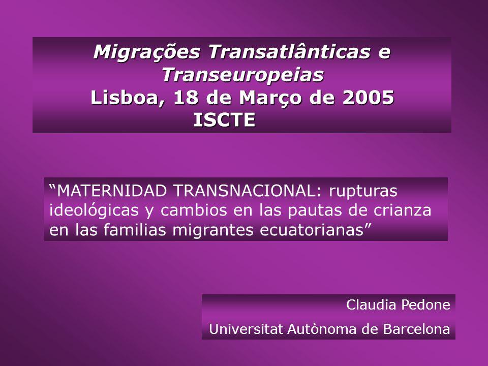 MATERNIDAD TRANSNACIONAL: rupturas ideológicas y cambios en las pautas de crianza en las familias migrantes ecuatorianas Claudia Pedone Universitat Au