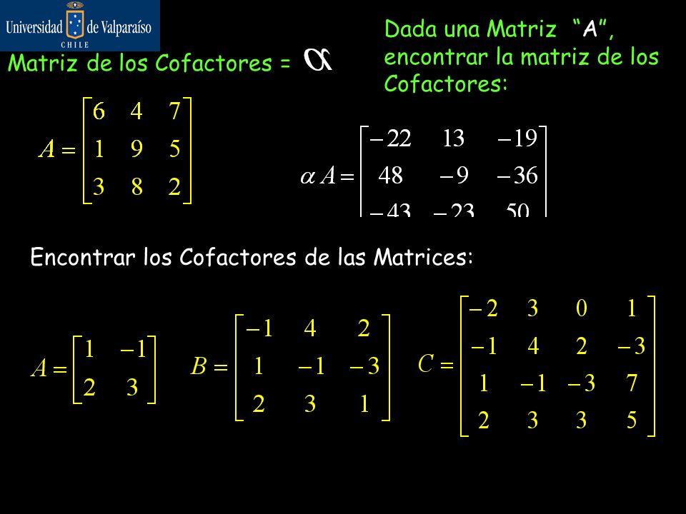 Matriz de los Cofactores = Dada una Matriz A, encontrar la matriz de los Cofactores: Para el desarrollo de esta matriz, utilizaremos el método de filas y columnas y con ello lograremos una serie de 9 Matrices de 2x2 Utilizando la fila 1 Columna 1 231 2 23 3 123 Recuerda; Cofactores IMPARES se les cambia el signo.