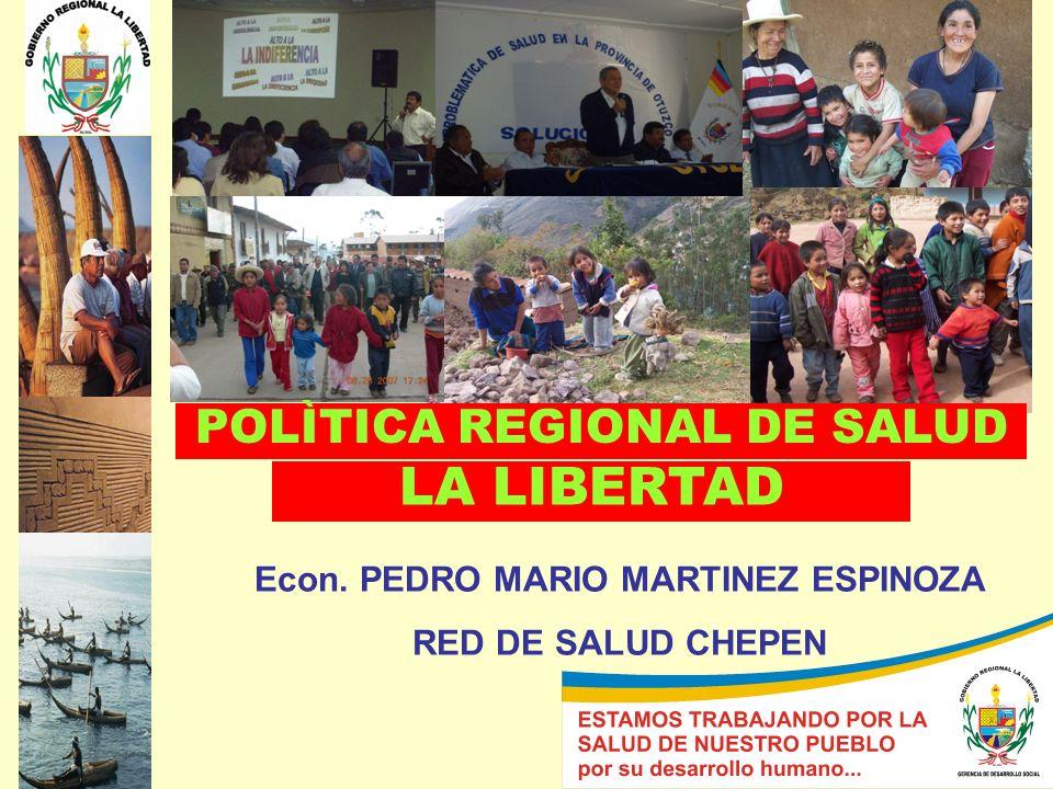 LA LIBERTAD CONSEJO REGIONAL DE SALUD Econ. PEDRO MARIO MARTINEZ ESPINOZA RED DE SALUD CHEPEN POLÌTICA REGIONAL DE SALUD